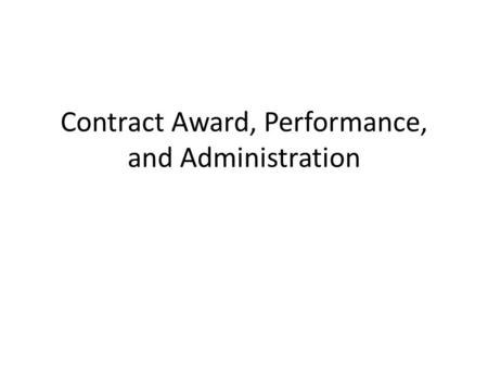 Contract Award, Performance, and Administration. Award of Contract Contract Documents Documents should clearly define: FTHE SCOPE OF WORK TO BE PERFORMED.