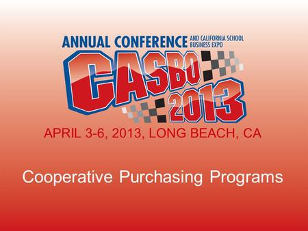 APRIL 3-6, 2013, LONG BEACH, CA Cooperative Purchasing Programs APRIL 3-6, 2013, LONG BEACH, CA.