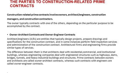 THE PARTIES TO CONSTRUCTION-RELATED PRIME CONTRACTS Construction-related prime contracts involve owners, architect/engineers, construction managers, and.
