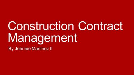 Construction Contract Management By Johnnie Martinez II.