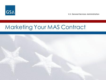 U.S. General Services Administration Marketing Your MAS Contract.