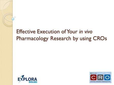 Effective Execution of Your in vivo Pharmacology Research by using CROs.