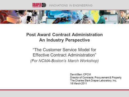 INNOVATIONS IN ENGINEERING Post Award Contract Administration An Industry Perspective The Customer Service Model for Effective Contract Administration.