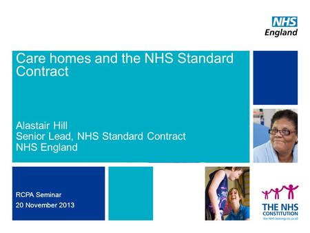 Care homes and the NHS Standard Contract Alastair Hill Senior Lead, NHS Standard Contract NHS England RCPA Seminar 20 November 2013.