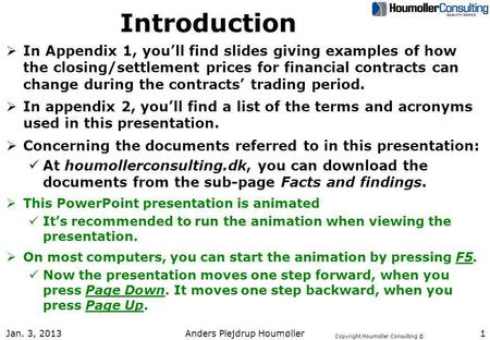 Copyright Houmoller Consulting © Jan. 3, 2013 Anders Plejdrup Houmøller 1 Introduction In Appendix 1, youll find slides giving examples of how the closing/settlement.