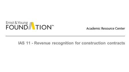 IAS 11 - Revenue recognition for construction contracts