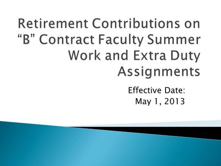 Effective Date: May 1, 2013. UNLV initiated program in 2006 UNR Faculty Senate asked HR to research retirement contributions on summer overload NSHE Legal.