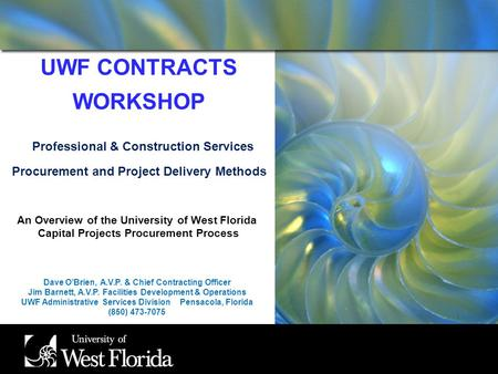 UWF CONTRACTS WORKSHOP Professional & Construction Services Procurement and Project Delivery Methods An Overview of the University of West Florida Capital.