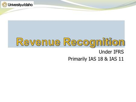 Under IFRS Primarily IAS 18 & IAS 11. Very similar to language in FASBs conceptual framework.