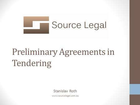 Stanislav Roth www.sourcelegal.com.au Preliminary Agreements in Tendering.