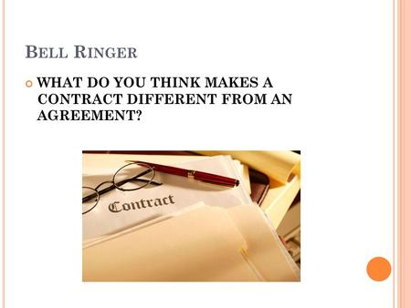 B ELL R INGER WHAT DO YOU THINK MAKES A CONTRACT DIFFERENT FROM AN AGREEMENT?
