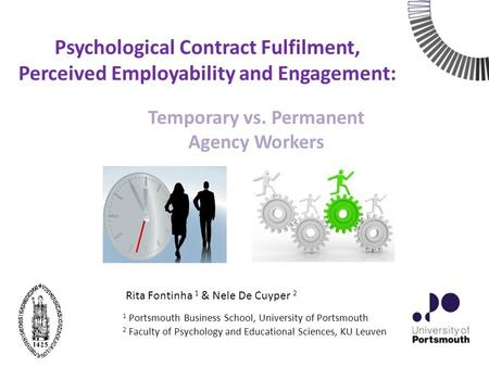 Psychological Contract Fulfilment, Perceived Employability and Engagement: Temporary vs. Permanent Agency Workers Rita Fontinha 1 & Nele De Cuyper 2 1.