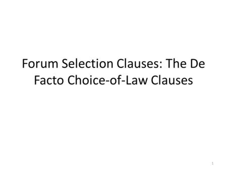 Forum Selection Clauses: The De Facto Choice-of-Law Clauses 1.
