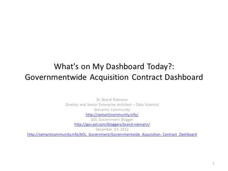 What's on My Dashboard Today?: Governmentwide Acquisition Contract Dashboard Dr. Brand Niemann Director and Senior Enterprise Architect – Data Scientist.