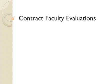Contract Faculty Evaluations. AGENDA Review of Information Packet Ground Rules Purpose of Evaluation Evaluation Procedures Evaluation Criteria Time Line.