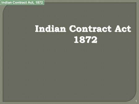 Indian Contract Act, 1872 1 Indian Contract Act 1872.