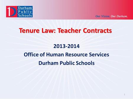 Tenure Law: Teacher Contracts 2013-2014 Office of Human Resource Services Durham Public Schools 1.
