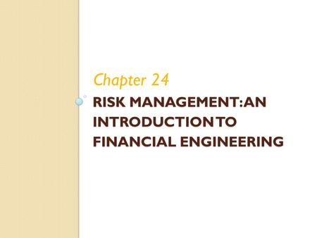 RISK MANAGEMENT: AN INTRODUCTION TO FINANCIAL ENGINEERING Chapter 24.