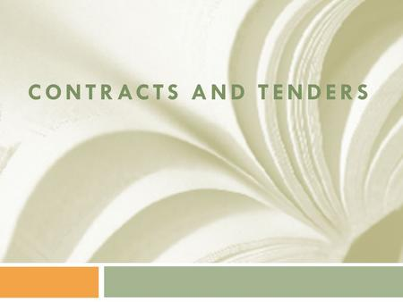 CONTRACTS AND TENDERS. What is a contract? When two or more persons have common intention communicated to each other to create same obligation between.