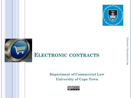 E LECTRONIC CONTRACTS Department of Commercial Law University of Cape Town Electronic Transactions Law 1.