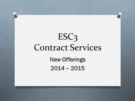 ESC3 Contract Services New Offerings 2014 – 2015.