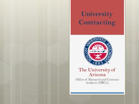 University Contracting The University of Arizona Office of Research and Contract Analysis (ORCA)