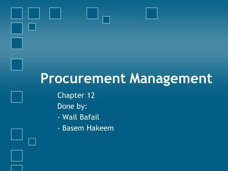 Procurement Management Chapter 12 Done by: - Wail Bafail - Basem Hakeem.
