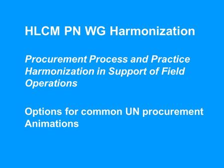 1HLCM PN WG Harmonization – Options for Cooperation in Procurement – Processes HLCM PN WG Harmonization Procurement Process and Practice Harmonization.