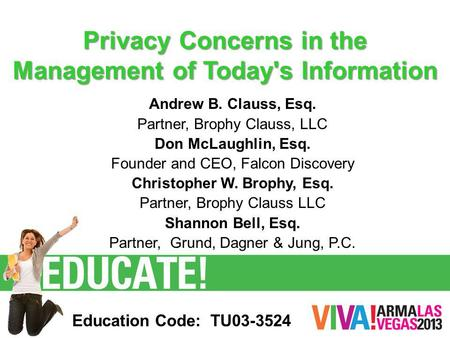 Privacy Concerns in the Management of Today's Information Andrew B. Clauss, Esq. Partner, Brophy Clauss, LLC Don McLaughlin, Esq. Founder and CEO, Falcon.