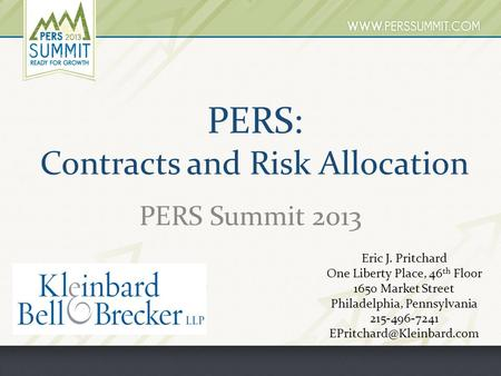 PERS: Contracts and Risk Allocation PERS Summit 2013 Eric J. Pritchard One Liberty Place, 46 th Floor 1650 Market Street Philadelphia, Pennsylvania 215-496-7241.