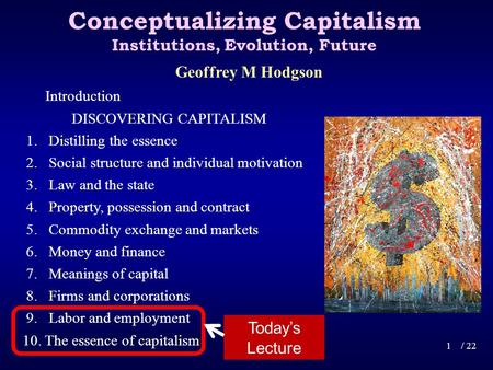 Conceptualizing Capitalism Institutions, Evolution, Future Introduction DISCOVERING CAPITALISM 1. Distilling the essence 2. Social structure and individual.