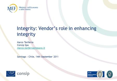 Marco Tanferna Consip Spa Santiago - Chile, 14th September 2011 Integrity: Vendors role in enhancing integrity.