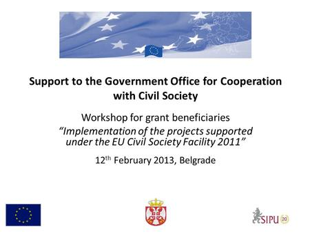 Support to the Government Office for Cooperation with Civil Society Workshop for grant beneficiaries Implementation of the projects supported under the.