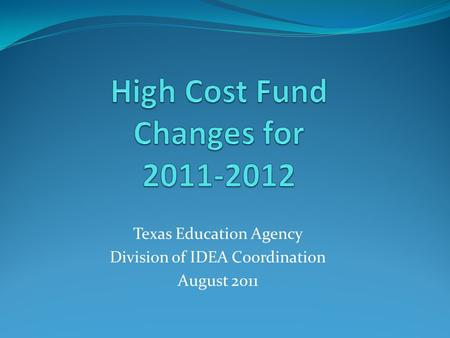 Texas Education Agency Division of IDEA Coordination August 2011.