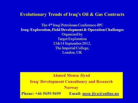 Evolutionary Trends of Iraqs Oil & Gas Contracts The 4 th Iraqi Petroleum Conference-IPC Iraq: Exploration, Field Development & Operation Challenges Organized.