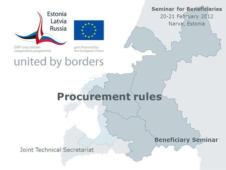 Procurement rules Joint Technical Secretariat Beneficiary Seminar Seminar for Beneficiaries 20-21 February 2012 Narva, Estonia.