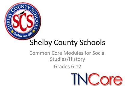 Shelby County Schools Common Core Modules for Social Studies/History Grades 6-12.