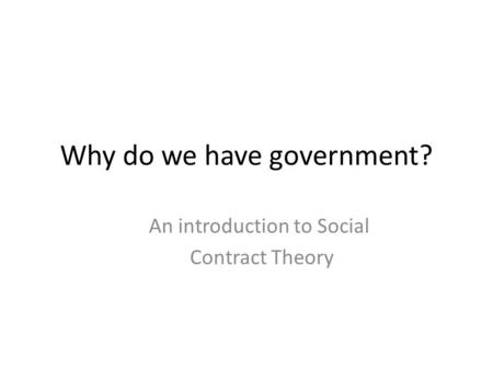 Why do we have government? An introduction to Social Contract Theory.