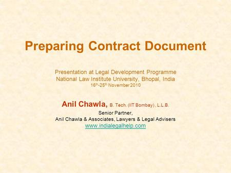 Preparing Contract Document Presentation at Legal Development Programme National Law Institute University, Bhopal, India 16 th -25 th November 2010 Anil.