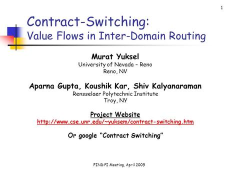 FIND PI Meeting, April 2009 1 Contract-Switching: Value Flows in Inter-Domain Routing Murat Yuksel University of Nevada – Reno Reno, NV Aparna Gupta, Koushik.