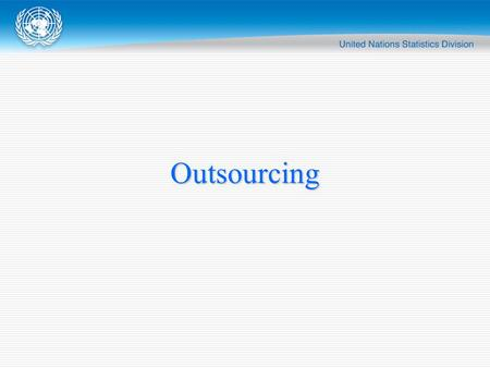 Outsourcing. Outsourcing Can take many forms: Outsourcing of support functions Outsourcing of parts of a production process Outsourcing of the complete.