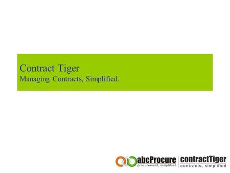 Contract Tiger Managing Contracts, Simplified.. Table of content About abcProcure Competitive Advantages of abcProcure abcProcure Credentials abcProcure.