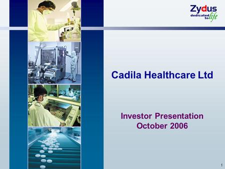 1 Cadila Healthcare Ltd Investor Presentation October 2006.