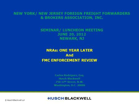 © Husch Blackwell LLP NEW YORK/ NEW JERSEY FOREIGN FREIGHT FORWARDERS & BROKERS ASSOCIATION, INC. SEMINAR/ LUNCHEON MEETING JUNE 20, 2012 NEWARK, NJ NRAs: