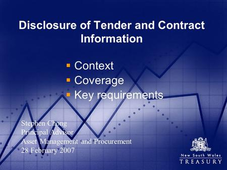 Disclosure of Tender and Contract Information Context Coverage Key requirements Stephen Chong Principal Advisor Asset Management and Procurement 28 February.