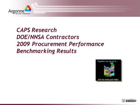 CAPS Research DOE/NNSA Contractors 2009 Procurement Performance Benchmarking Results.