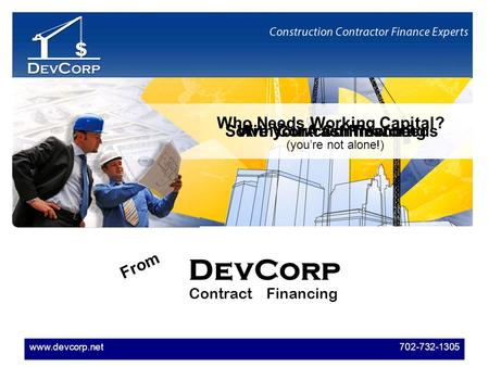 Www.devcorp.net 702-732-1305 Are You A Contractor? Who Needs Working Capital? (youre not alone!) Solve your cash flow needsWith Contract Financing From.
