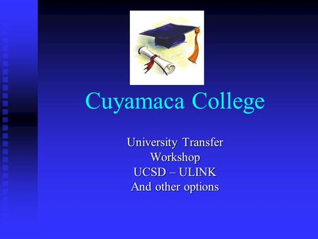 Cuyamaca College University Transfer Workshop UCSD – ULINK And other options.