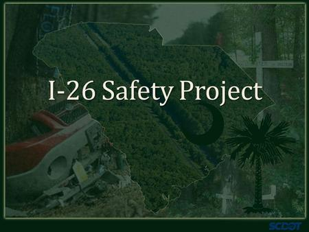 I-26 Safety Project. Project Corridor I-26 between I-95 and Summerville Number one and three ranked location for interstate safety improvements AADT =