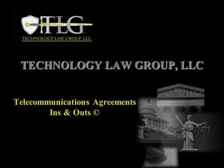 TECHNOLOGY LAW GROUP, LLC Telecommunications Agreements Ins & Outs ©